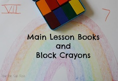 Wonderful piece on main lesson books and block crayons from How The Sun Rose