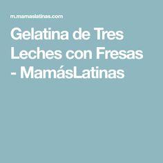 Gelatina de Tres Leches con Fresas - MamásLatinas