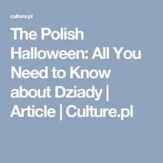 The Polish Halloween: All You Need to Know about Dziady   Article   Culture.pl