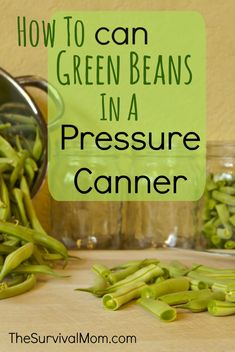 Step by step instructions for canning fresh green beans in a pressure canner.