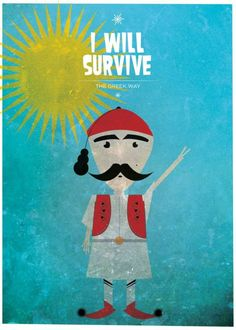 will survive, the Greek way. Think Positive Poster Competition, Thessaloniki, Greece. Go Greek, Greek Life, Vintage Ads, Vintage Posters, Street Signs, Street Art, Poster Competition, Greek Design, Greek Culture