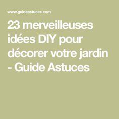23 merveilleuses idées DIY pour décorer votre jardin - Guide Astuces