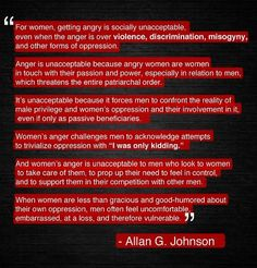 Allan G. Johnson on female anger :: which is why i'm cool with bein an angry feminist. because if you're not angry, honestly, there's nothing i can do to help you see why we have a problem.