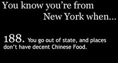 I am not from New York but I share the sentiment.... San Francisco has the best Chinese food I have ever had. Definitely do not eat Chinese around here.