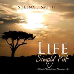 Life Simply Put: 18 Simple Words For An Abundant Life