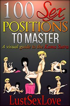100 Sex Positions To Master: A Visual Guide To The Kama Sutra