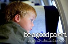 "Be A Good Parent. #Bucket List # Before I Die ""I don't want to just be able to say it, I want BOTH of my kids to reflect it"""
