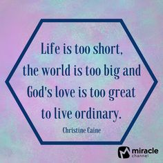 Life is too short, the world is too big and God's love is too great to live ordinary. —Christine Caine #MiracleChannel #DailyInspiration #ChristianQuotes
