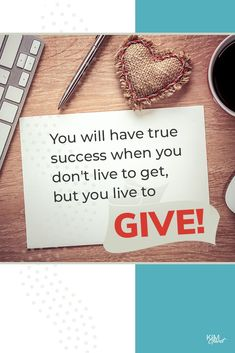 You will have true success when you don't live to get, but you live to GIVE! Best Entrepreneurs, Business Tips, Entrepreneurship, Make It Simple, Success, How To Get, Personalized Items, Mindset, Money