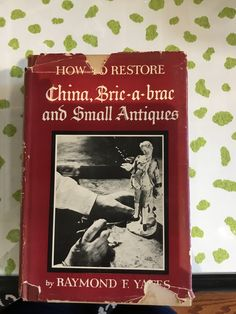 How to Restore China, Brick-a-brac and Small Antiques