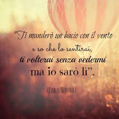 Pablo Neruda I will send you a kiss- Pablo Neruda Ti manderò un bacio Pablo Neruda I will send you a kiss - Italian Phrases, Italian Quotes, Book Quotes, Words Quotes, Sayings, Amazing Quotes, True Words, Picture Quotes, Cool Words