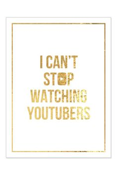 Signed I Can't Stop Watching Youtubers Poster (Gold Foil on White 18x24)at the Tyler Oakley store. I NEED THIS!!