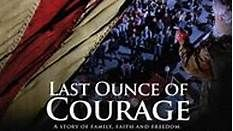 http://www.bing.com/videos/search?q=last+ounce+of+courage&qpvt=last+ounce+of+courage&FORM=VDRE#view=detail&mid=9BF555DC0917CB5E82609BF555DC0917CB5E8260