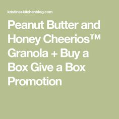Peanut Butter and Honey Cheerios™ Granola + Buy a Box Give a Box Promotion