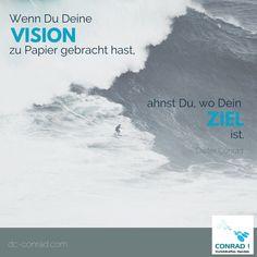 Zitat - Dieter Conrad:  Wenn Du Deine VISION zu Papier gebracht hast ahnst Du, wo Dein Ziel ist.