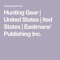 Welcome to Eastmans' Publishing Inc. home page, your source for all things related to western big game rifle hunting and archery hunting. Hunting Rifles, Archery Hunting, Hunting Gear, Hunting Stuff, United States, The Unit, Hunting Guns, Bowhunting, Shotguns