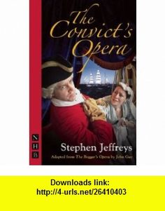 The Convicts Opera (9781848420151) Stephen Jeffreys, John Gay , ISBN-10: 1848420153  , ISBN-13: 978-1848420151 ,  , tutorials , pdf , ebook , torrent , downloads , rapidshare , filesonic , hotfile , megaupload , fileserve