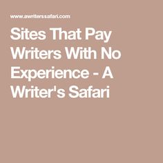 Sites That Pay Writers With No Experience - A Writer's Safari