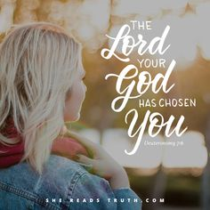 "| ""The Lord your God has chosen you."" - Deuteronomy 7:6 