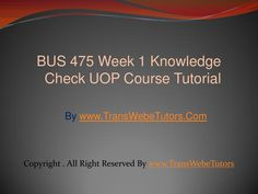 TransWebeTutors helps you work on BUS 475 Week 1 Knowledge Check UOP Course Tutorial and assure you to be at the top of your class. Knowledge, Check, Top, Facts
