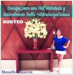 Consejos para una Piel Hidratada y Naturalmente Bella. Sorteo #HidratacionLiviana #Ad #mamaHolistica