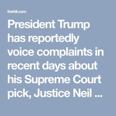 President Trump has reportedly voice complaints in recent days about his Supreme Court pick, Justice Neil Gorsuch.