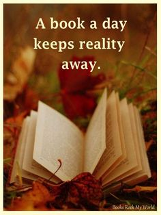 A book a day keeps reality away.