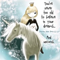 You're never too old to believe in your dreams . and Unicorns. Princess Sassy Pants & Co. Sassy Quotes, Cute Quotes, Great Quotes, Inspirational Quotes, Girly Quotes, Motivational Quotes, I Am A Unicorn, Unicorn Art, Unicorn Quotes