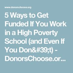 5 Ways to Get Funded If You Work in a High Poverty School (and Even If You Don't) - DonorsChoose.org Blog