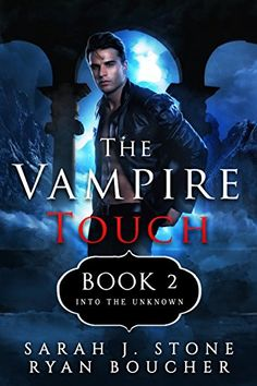The Vampire Touch 2: Into the Uknown by [J. Stone, Sarah, Boucher, Ryan]