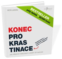 I definitely have to read this book!! Procrastination is a serious problem! Konec prokrastinace (Petr Ludwig) | Konec-prokrastinace.cz