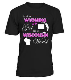 Just a Wyoming Girl in a Wisconsin World State T-Shirt #WyomingGirl