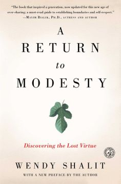 An Ivy League scholar gives compelling arguments and undeniable data concerning the effects of modesty (or lack thereof) in society. Not your average book on modesty - a must read! A Return to Modesty: Discovering the Lost Virtue: Amazon.co.uk: Wendy Shalit: Books