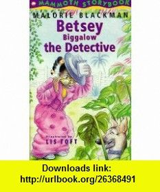Betsey Biggalow the Detective (Mammoth story) (9780749714222) Malorie Blackman, Lis Toft , ISBN-10: 0749714220  , ISBN-13: 978-0749714222 ,  , tutorials , pdf , ebook , torrent , downloads , rapidshare , filesonic , hotfile , megaupload , fileserve