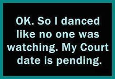 OK. So I danced like no one was watching. My court date is pending. #funny #giggles