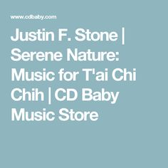 Justin F. Stone | Serene Nature: Music for T'ai Chi Chih | CD Baby Music Store