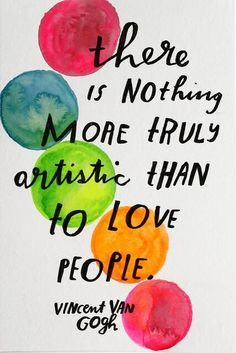 Colourful typography There is nothing more truly artistic than to love people ~ Vincent Van Gogh // Illustrated by Lisa Congdon Words Quotes, Me Quotes, Motivational Quotes, Inspirational Quotes, Sayings, Positive Quotes, Daily Quotes, Writing Quotes, Music Quotes