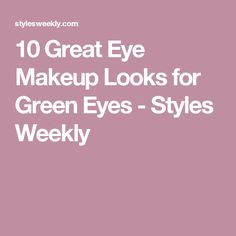 10 Great Eye Makeup Looks for Green Eyes - Styles Weekly