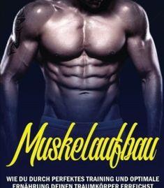 Muskelaufbau: - Wie du durch perfektes Training und optimale Ernährung deinen Traumkörper erreichst – mit den besten Tipps für Muskelwachstum und ... Erfolge beim Fitness (German Edition) PDF