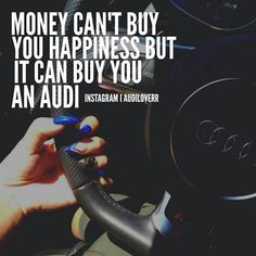 And Audi brings you happiness!