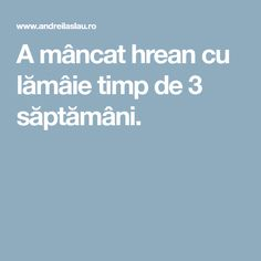 A mâncat hrean cu lămâie timp de 3 săptămâni. Good To Know, Health Fitness, Healthy Recipes, Healthy Food, Semi, Beekeeping, Fast Diets, The Body, Health Recipes