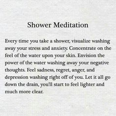 Shower Meditation - been doing this since I was young. Showers have always been a time for reflection, thinking and letting go of the day... a fresh start.
