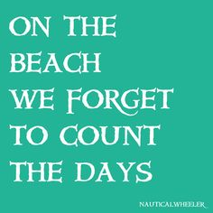 on the beach we forget to count the days quote