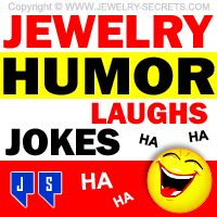 ►► JEWELRY HUMOR, JOKES AND LAUGHS! ►► Jewelry Secrets