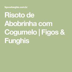 Risoto de Abobrinha com Cogumelo | Figos & Funghis