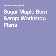 Sugar Maple Barn & Workshop Plans