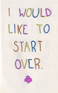 Me gustaría empezar de nuevo.
