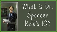 Quiz: How Well Do You Know Dr. Spencer Reid On Criminal Minds? - WHAT IS DR. SPENCER REID'S IQ?