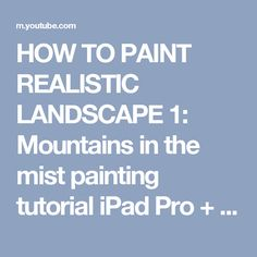 HOW TO PAINT REALISTIC LANDSCAPE 1: Mountains in the mist painting tutorial iPad Pro + Apple Pencil - YouTube