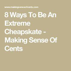 8 Ways To Be An Extreme Cheapskate - Making Sense Of Cents Extreme Cheapskates, Ways To Save, Frugal, Diva, Blog, Budget, Divas, Blogging, Godly Woman